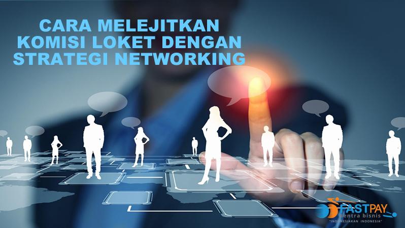 Cara Melejitkan Komisi Loket dengan Strategi Networking
