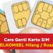 cara ganti kartu simcard telkomsel hilang rusak